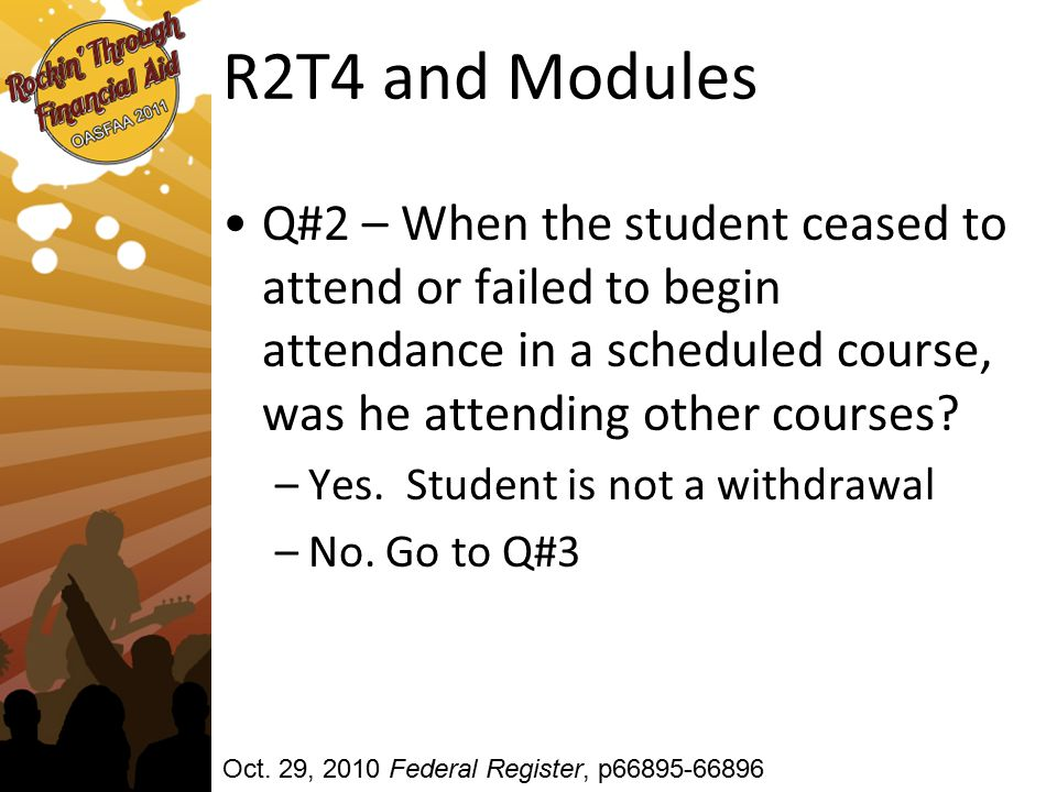 R2T4 and Modules Q#2 – When the student ceased to attend or failed to begin attendance in a scheduled course, was he attending other courses.