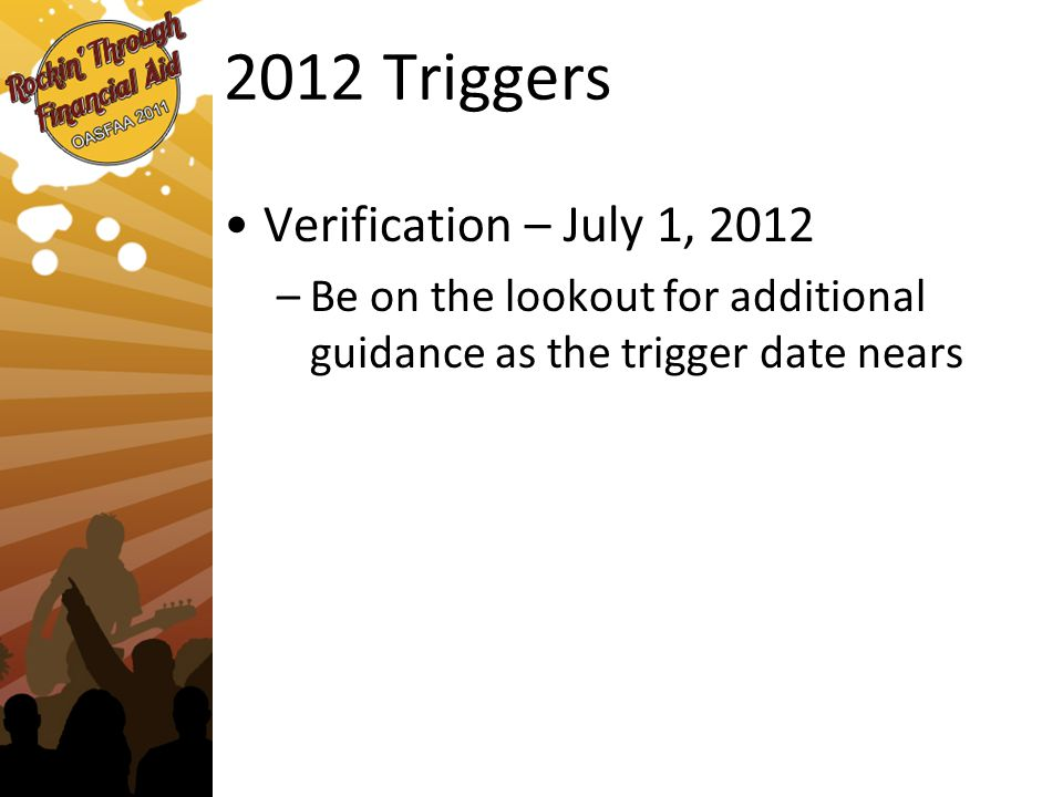 2012 Triggers Verification – July 1, 2012 –Be on the lookout for additional guidance as the trigger date nears