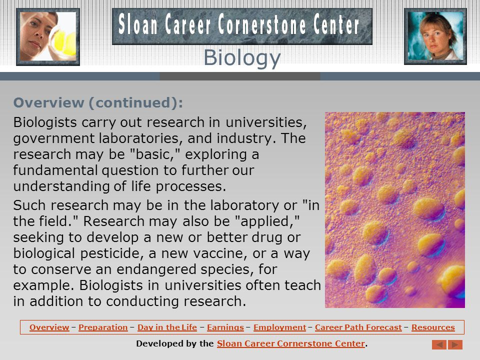 Overview (continued): Biologists carry out research in universities, government laboratories, and industry.