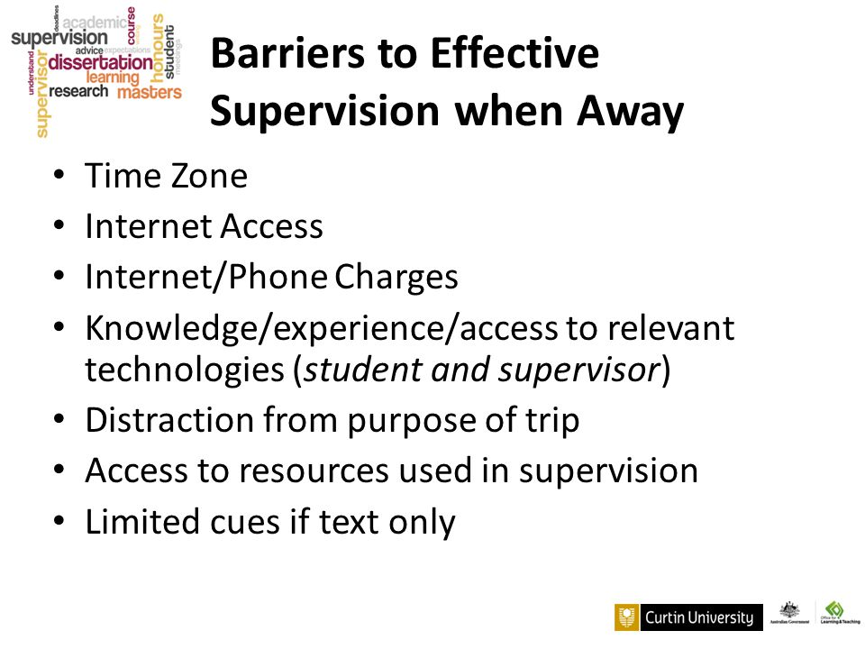 Barriers to Effective Supervision when Away Time Zone Internet Access Internet/Phone Charges Knowledge/experience/access to relevant technologies (stu