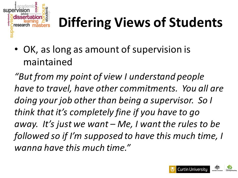 "Differing Views of Students OK, as long as amount of supervision is maintained ""But from my point of view I understand people have to travel, have oth"