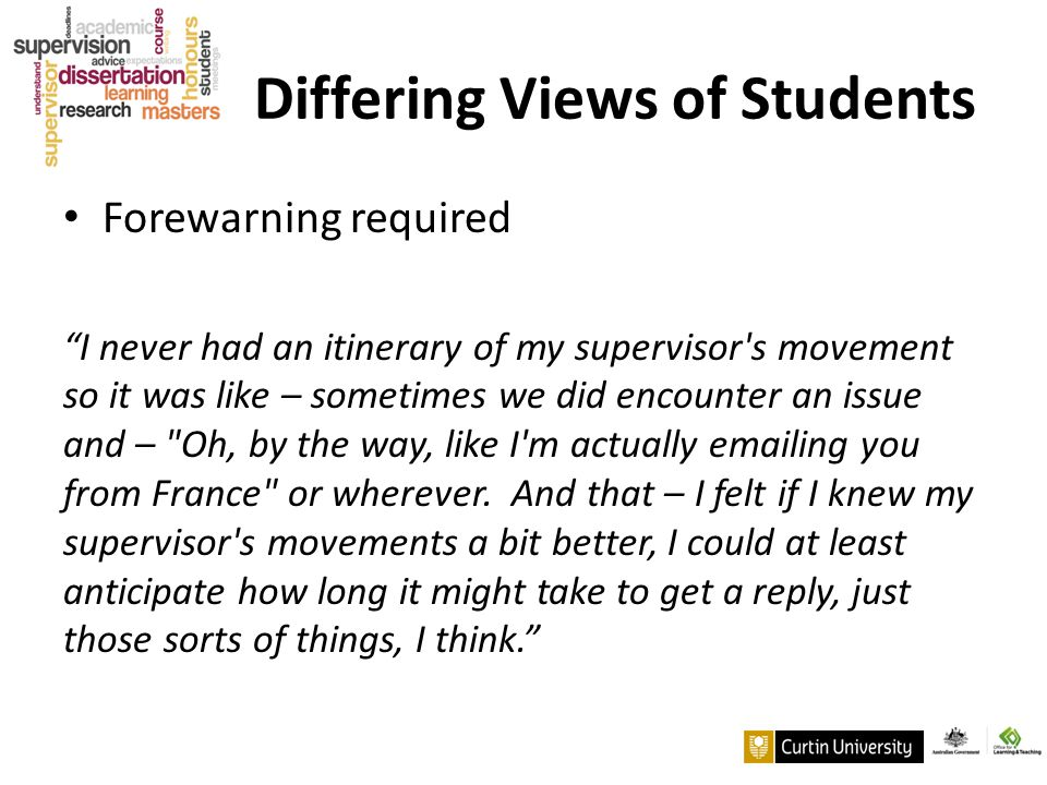 "Differing Views of Students Forewarning required ""I never had an itinerary of my supervisor's movement so it was like – sometimes we did encounter an"
