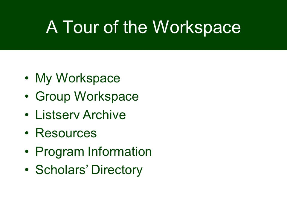 A Tour of the Workspace My Workspace Group Workspace Listserv Archive Resources Program Information Scholars' Directory