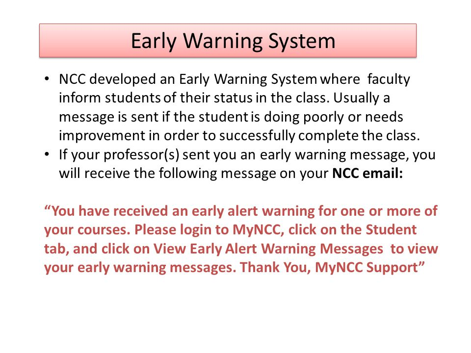 Early Warning System NCC developed an Early Warning System where faculty inform students of their status in the class.