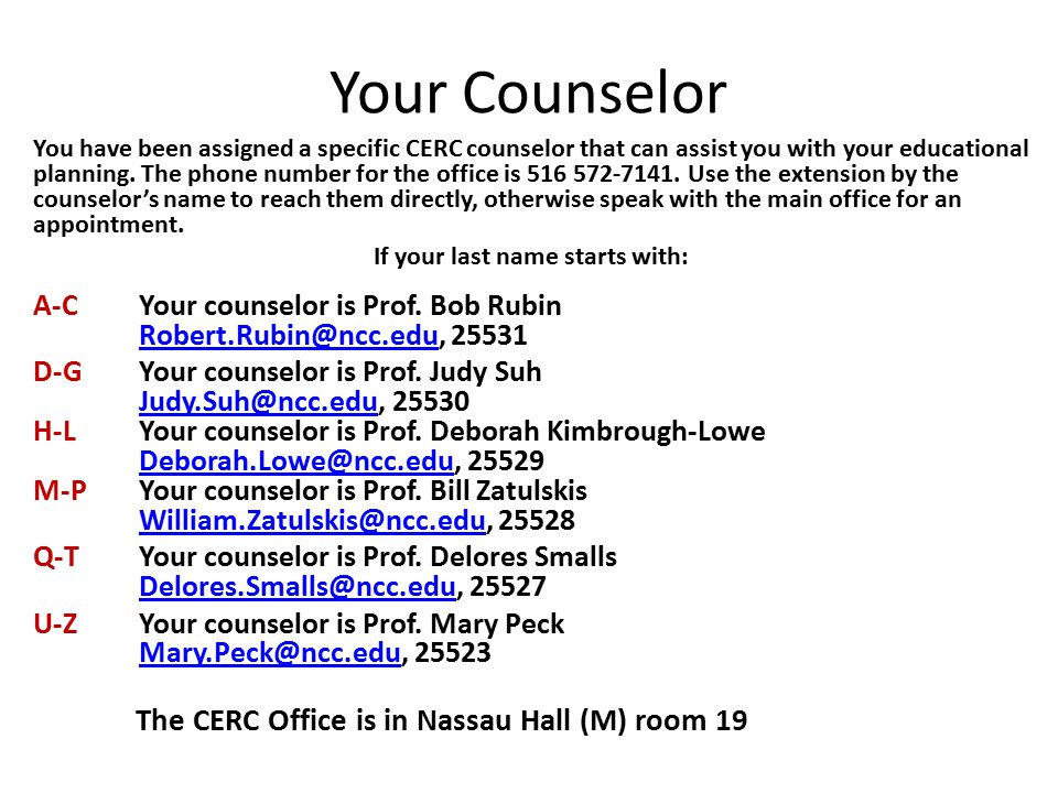 Your Counselor You have been assigned a specific CERC counselor that can assist you with your educational planning.
