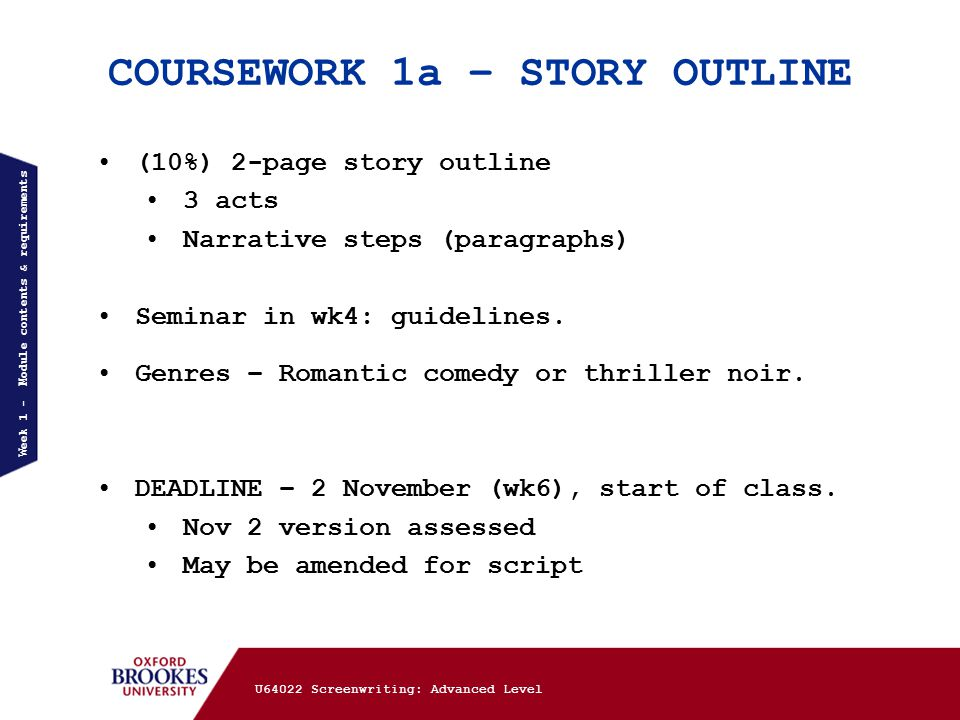 COURSEWORK 1a – STORY OUTLINE (10%) 2-page story outline 3 acts Narrative steps (paragraphs) Seminar in wk4: guidelines.