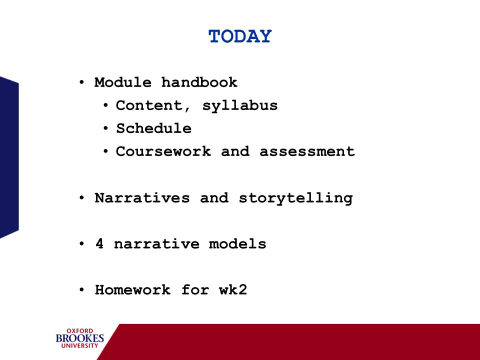 TODAY Module handbook Content, syllabus Schedule Coursework and assessment Narratives and storytelling 4 narrative models Homework for wk2