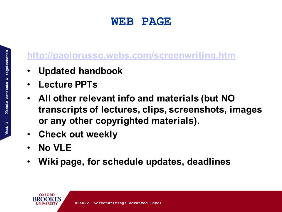 WEB PAGE http://paolorusso.webs.com/screenwriting.htm Updated handbook Lecture PPTs All other relevant info and materials (but NO transcripts of lectures, clips, screenshots, images or any other copyrighted materials).
