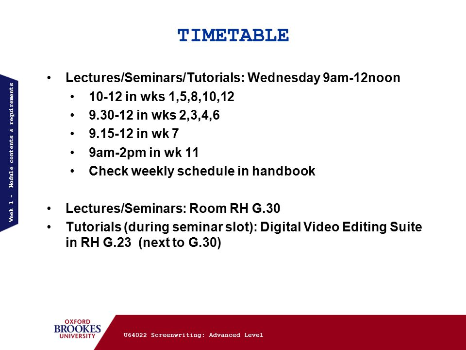 COURSEWORK 3 – IN-CLASS TEST 30 questions All topics covered in class, all films/TV series episodes Instructions in handbook DATE – Wed 14 Dec (wk12) Week 1 - Module contents & requirements U64022 Screenwriting: Advanced Level