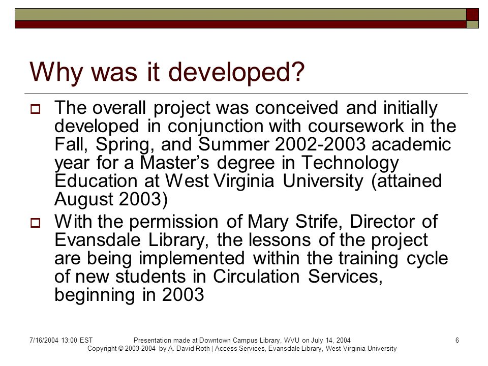 7/16/2004 13:00 ESTPresentation made at Downtown Campus Library, WVU on July 14, 2004 Copyright © 2003-2004 by A.