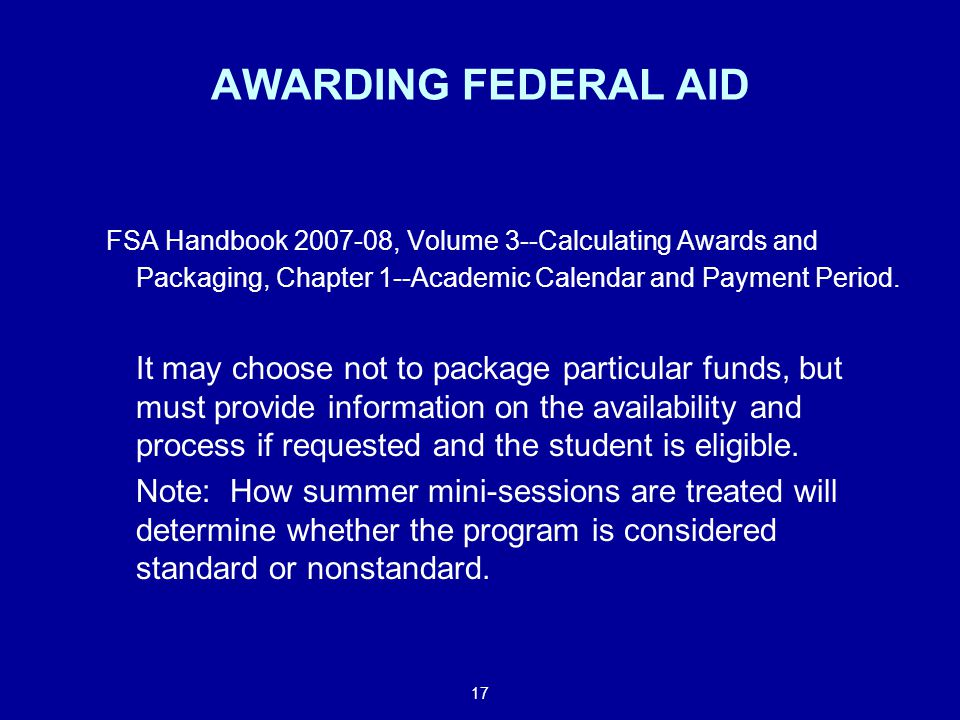 17 AWARDING FEDERAL AID FSA Handbook , Volume 3--Calculating Awards and Packaging, Chapter 1--Academic Calendar and Payment Period.