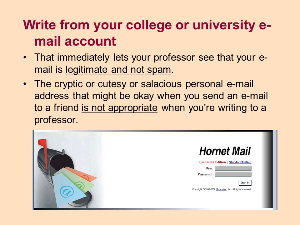 Include the course number in your subject line Question about MET1000 assignment is clear and sounds genuine, while a question looks like spam.