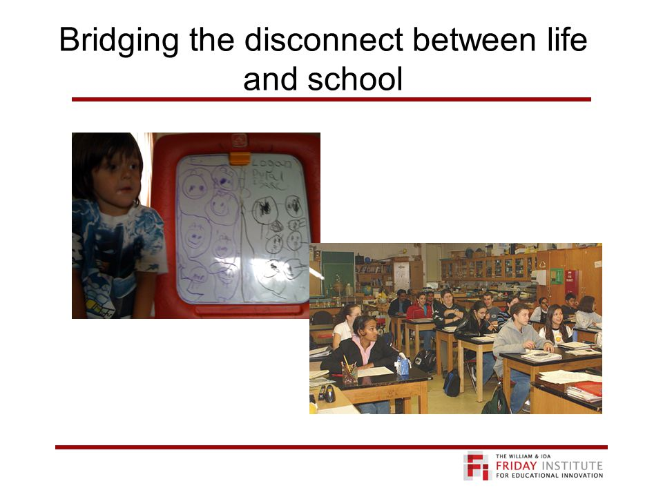 Bridging the disconnect between life and school