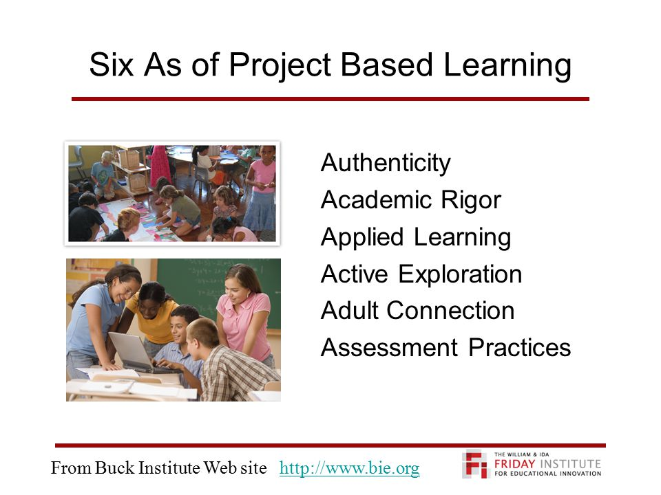Six As of Project Based Learning Authenticity Academic Rigor Applied Learning Active Exploration Adult Connection Assessment Practices From Buck Institute Web site http://www.bie.orghttp://www.bie.org