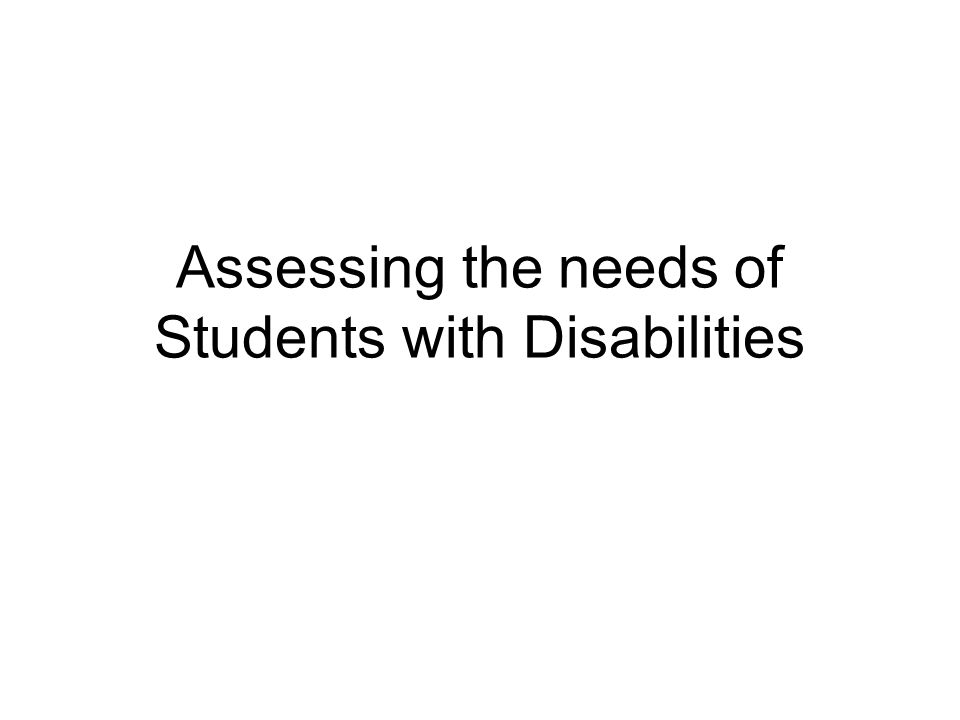 Assessing the needs of Students with Disabilities