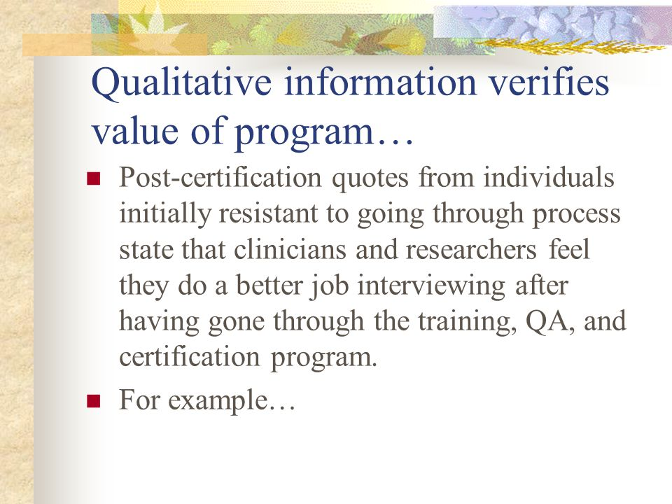 Discussion Completing certification improves interview: lower administration time, fewer inconsistencies No significant difference on Atypicalness and randomness, which depend more on individual severity factors of clients Contrary to common expectations, trained and certified clinicians did better than research assistants in terms of our efficiency, reliability and validity measures.