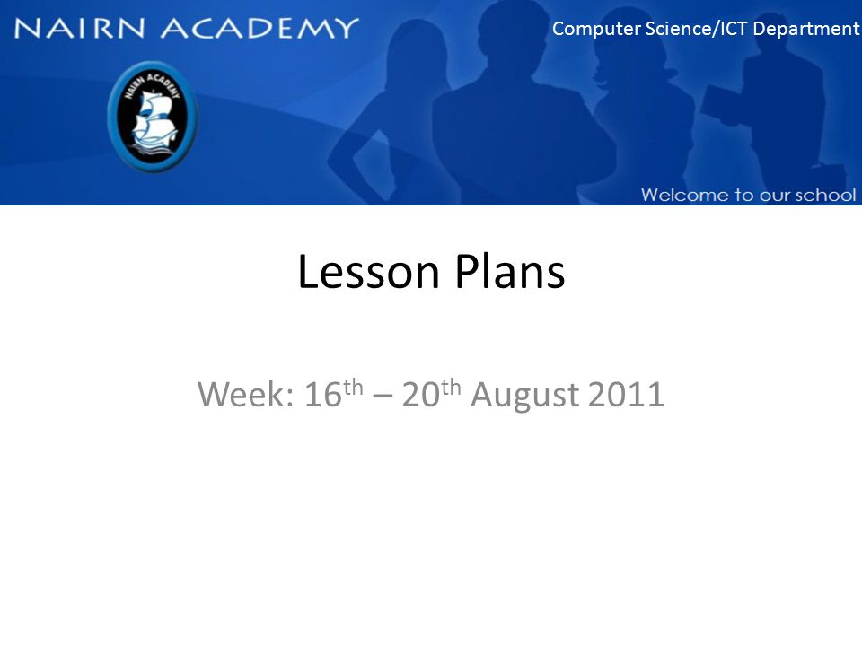 Computer Science/ICT Department Lesson Plans Week: 16 th – 20 th August 2011