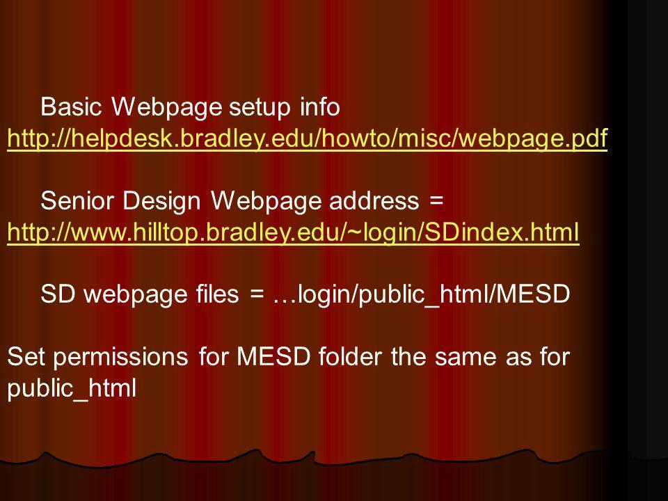 Basic Webpage setup info http://helpdesk.bradley.edu/howto/misc/webpage.pdf Senior Design Webpage address = http://www.hilltop.bradley.edu/~login/SDindex.html SD webpage files = …login/public_html/MESD Set permissions for MESD folder the same as for public_html