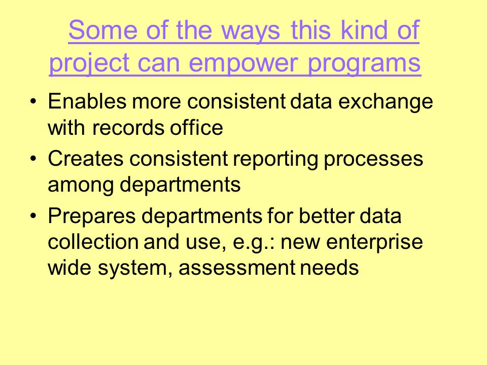Some of the ways this kind of project can empower programs Enables more consistent data exchange with records office Creates consistent reporting proc