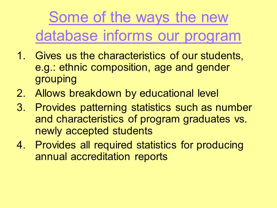 Some of the ways the new database informs our program 1.Gives us the characteristics of our students, e.g.: ethnic composition, age and gender groupin