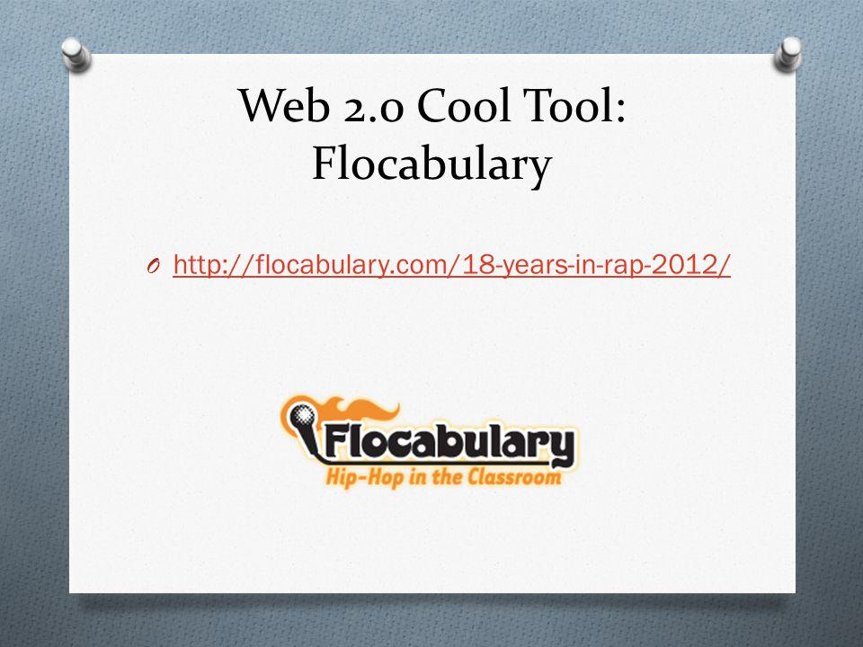 Web 2.0 Cool Tool: Flocabulary O http://flocabulary.com/18-years-in-rap-2012/ http://flocabulary.com/18-years-in-rap-2012/