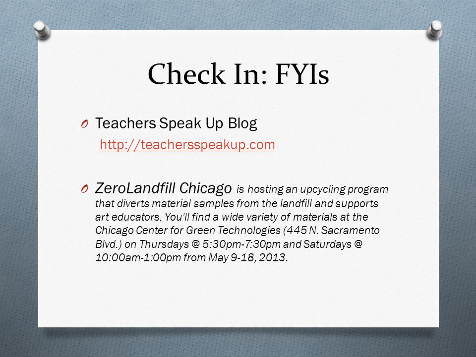 Check In: FYIs O Teachers Speak Up Blog http://teachersspeakup.com O ZeroLandfill Chicago is hosting an upcycling program that diverts material samples from the landfill and supports art educators.