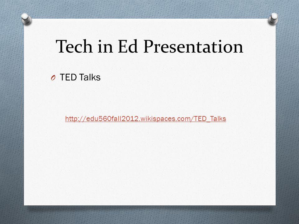 Tech in Ed Presentation O TED Talks http://edu560fall2012.wikispaces.com/TED_Talks