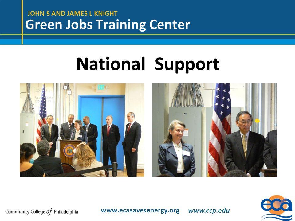 JOHN S AND JAMES L KNIGHT Green Jobs Training Center www.ecasavesenergy.org National Support www.ccp.edu