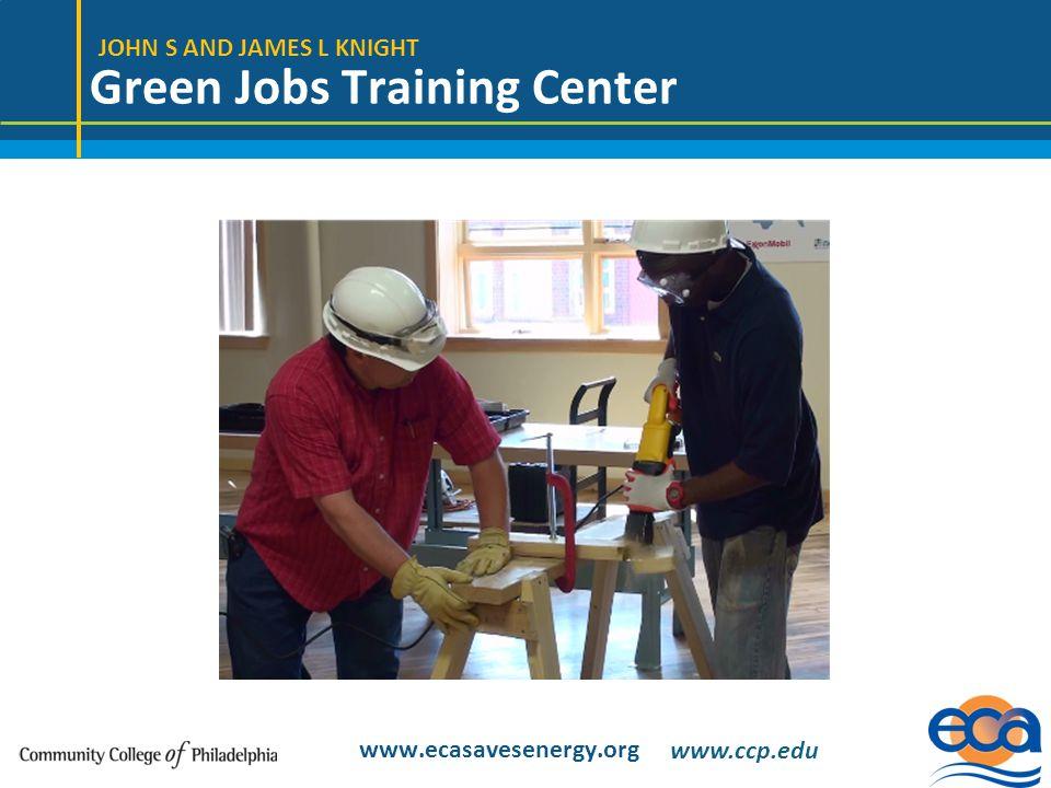 JOHN S AND JAMES L KNIGHT Green Jobs Training Center www.ecasavesenergy.org www.ccp.edu