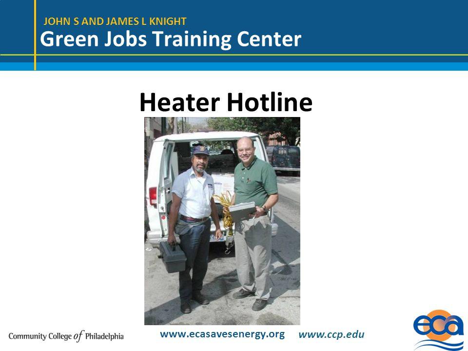 JOHN S AND JAMES L KNIGHT Green Jobs Training Center www.ecasavesenergy.org Heater Hotline www.ccp.edu