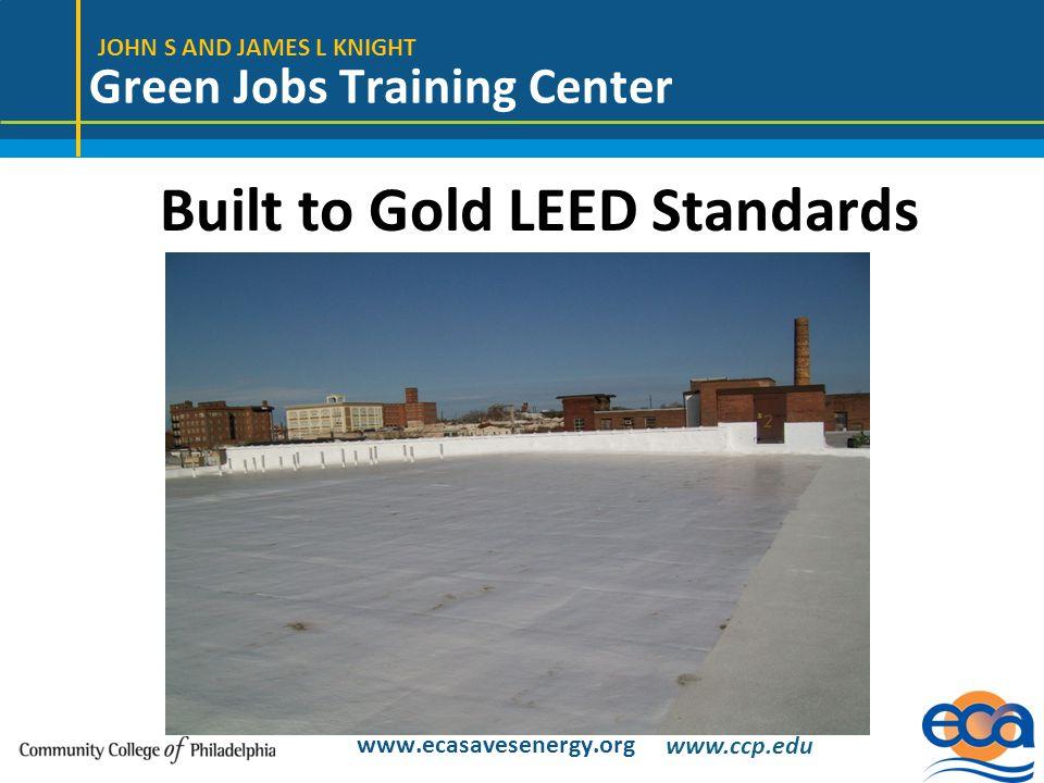 JOHN S AND JAMES L KNIGHT Green Jobs Training Center www.ecasavesenergy.org Built to Gold LEED Standards www.ccp.edu