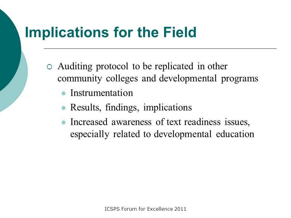 ICSPS Forum for Excellence 2011 Implications for the Field  Auditing protocol to be replicated in other community colleges and developmental programs