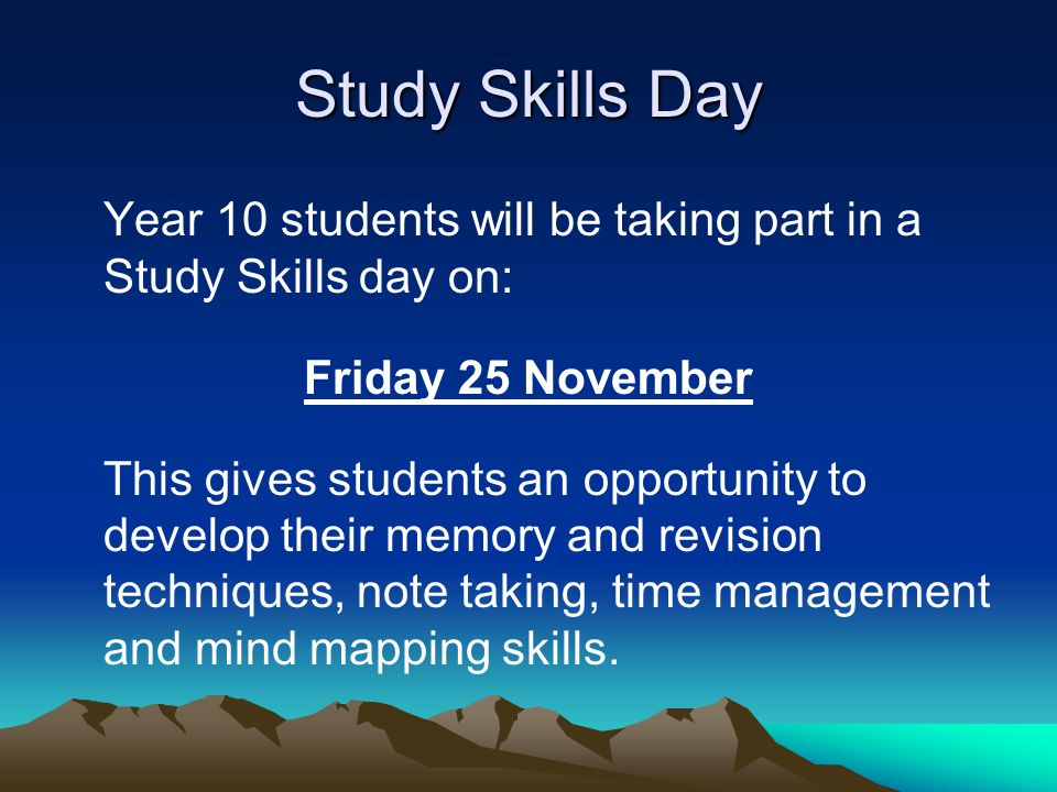 Study Skills Day Year 10 students will be taking part in a Study Skills day on: Friday 25 November This gives students an opportunity to develop their