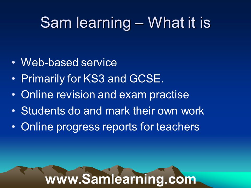 Sam learning – What it is   Web-based service Primarily for KS3 and GCSE.