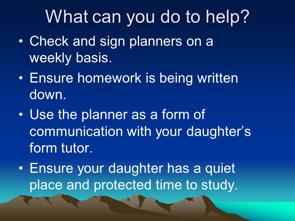 What can you do to help? Check and sign planners on a weekly basis. Ensure homework is being written down. Use the planner as a form of communication