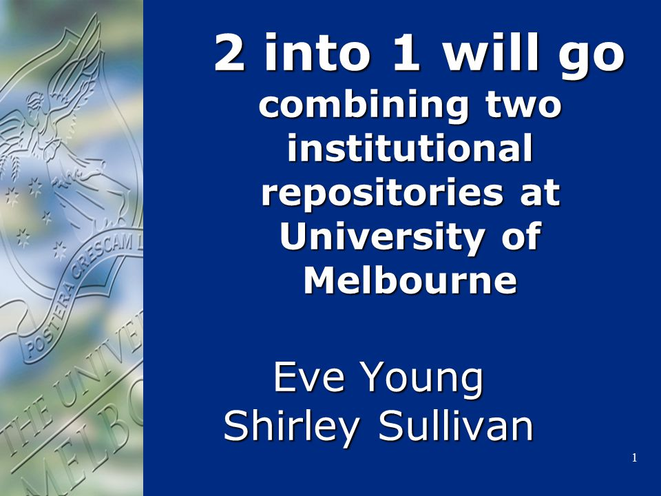 1 2 into 1 will go combining two institutional repositories at University of Melbourne 2 into 1 will go combining two institutional repositories at Un