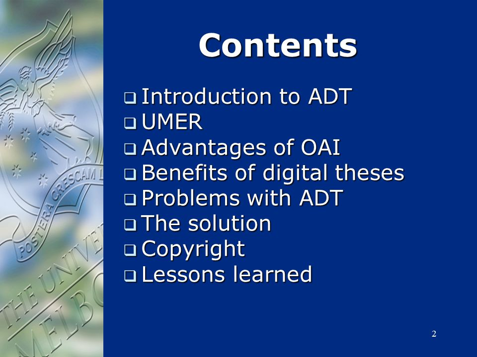 2 Contents  Introduction to ADT  UMER  Advantages of OAI  Benefits of digital theses  Problems with ADT  The solution  Copyright  Lessons lear