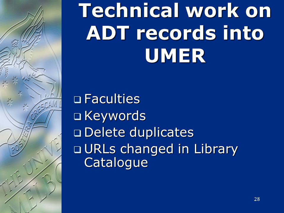28 Technical work on ADT records into UMER  Faculties  Keywords  Delete duplicates  URLs changed in Library Catalogue