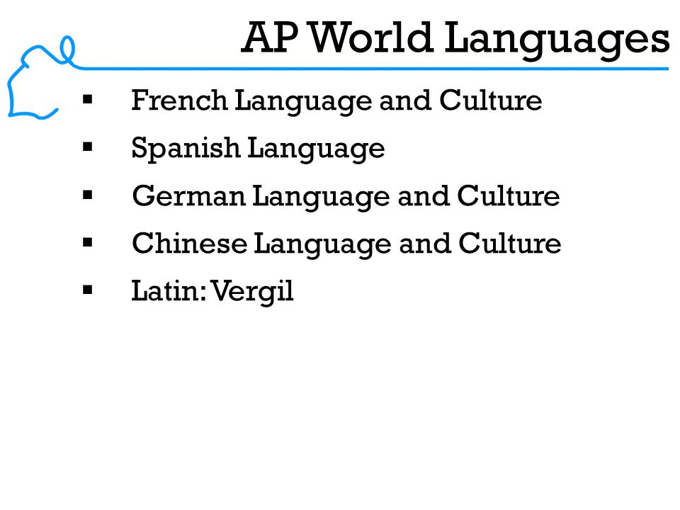 AP World Languages  French Language and Culture  Spanish Language  German Language and Culture  Chinese Language and Culture  Latin: Vergil
