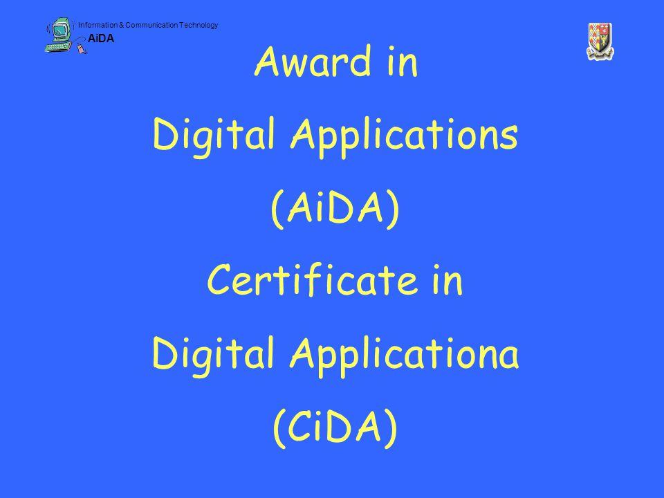Information & Communication Technology AiDA Award in Digital Applications (AiDA) Certificate in Digital Applicationa (CiDA)