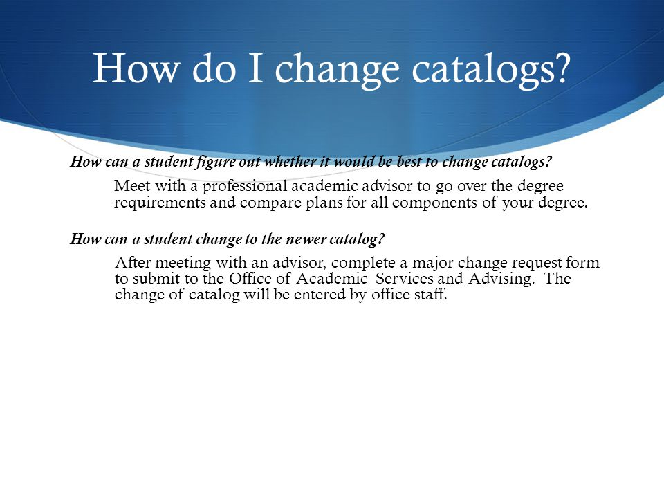 How do I change catalogs.How can a student figure out whether it would be best to change catalogs.