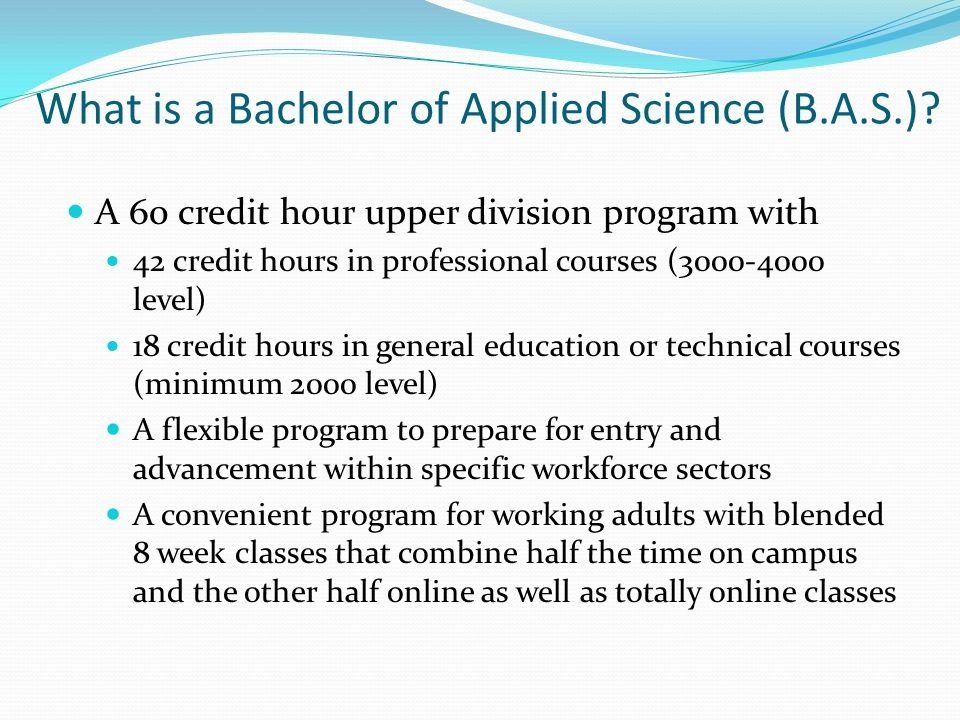 Application Checklist and Timeline RequirementDescriptionDeadline Spring Transcript verifying the associate or bachelor degree with a 2.0 minimum GPA Most earned degrees will be accepted, GPA is a combination of all postsecondary coursework October1, 2009 B.A.S.