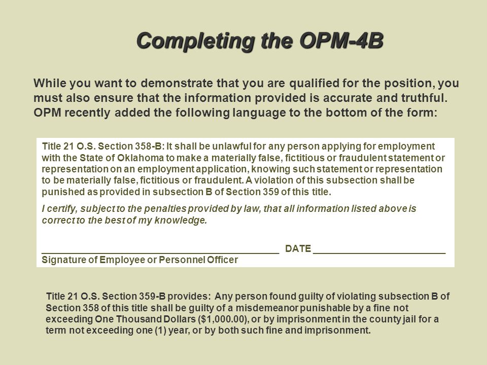 Completing the OPM-4B While you want to demonstrate that you are qualified for the position, you must also ensure that the information provided is accurate and truthful.