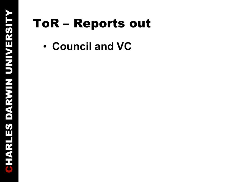 CHARLES DARWIN UNIVERSITY ToR – Reports out Council and VC