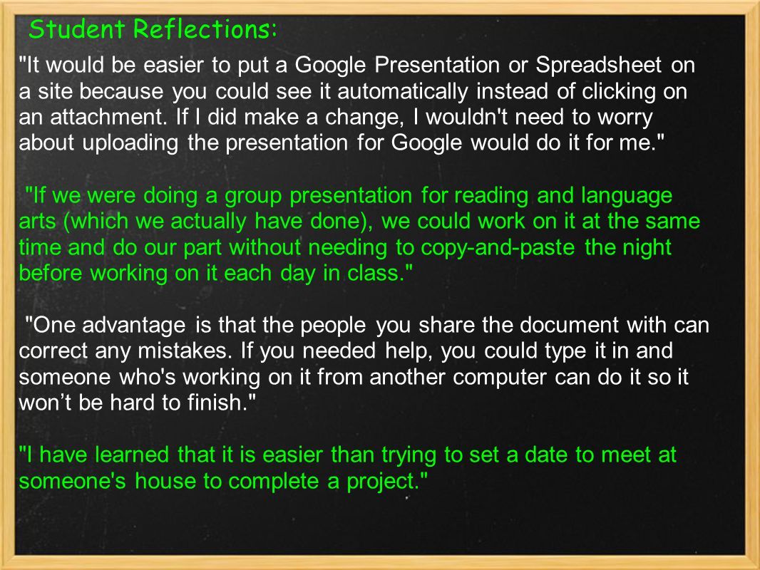 Student Reflections: It would be easier to put a Google Presentation or Spreadsheet on a site because you could see it automatically instead of clicking on an attachment.