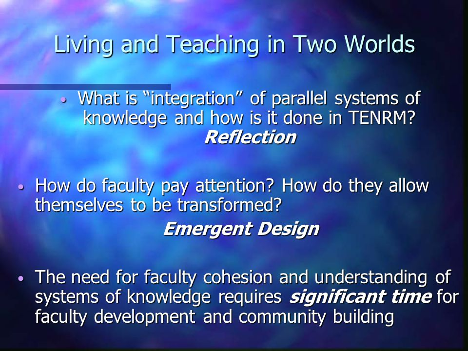 Living and Teaching in Two Worlds What is integration of parallel systems of knowledge and how is it done in TENRM.