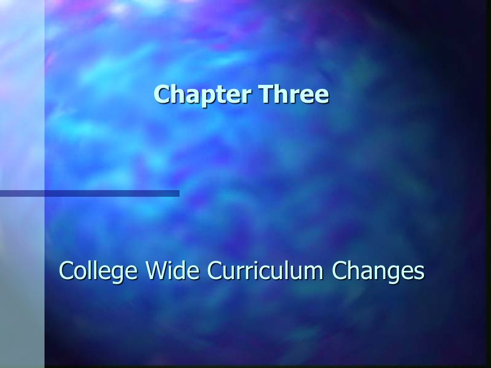 Chapter Three College Wide Curriculum Changes