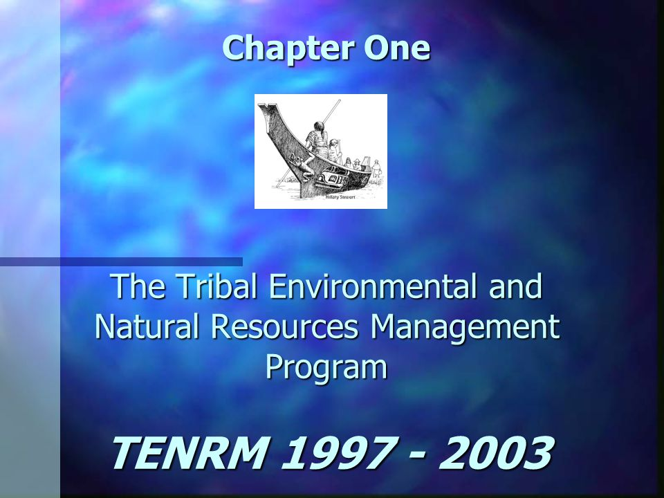 Chapter One The Tribal Environmental and Natural Resources Management Program TENRM 1997 - 2003