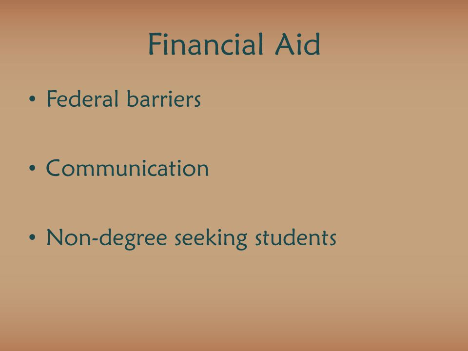Financial Aid Federal barriers Communication Non-degree seeking students