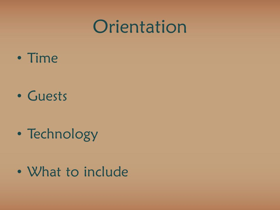 Orientation Time Guests Technology What to include